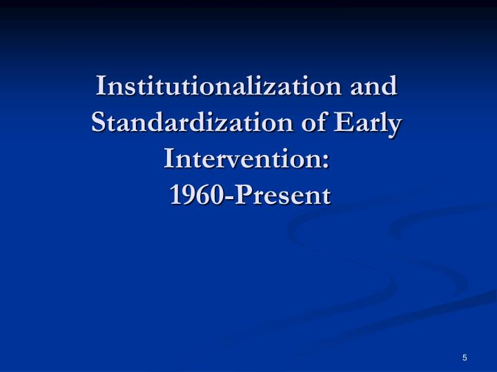 Institutionalization and Standardization of Early Intervention: