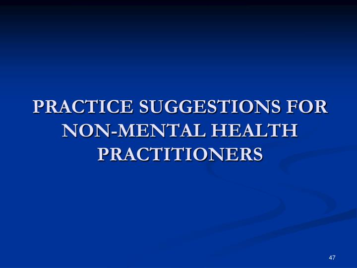 PRACTICE SUGGESTIONS FOR NON-MENTAL HEALTH PRACTITIONERS