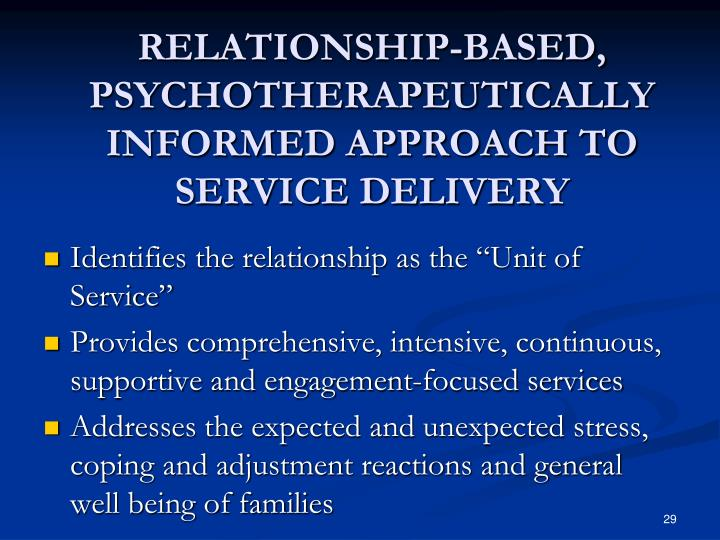 RELATIONSHIP-BASED, PSYCHOTHERAPEUTICALLY INFORMED APPROACH TO SERVICE DELIVERY