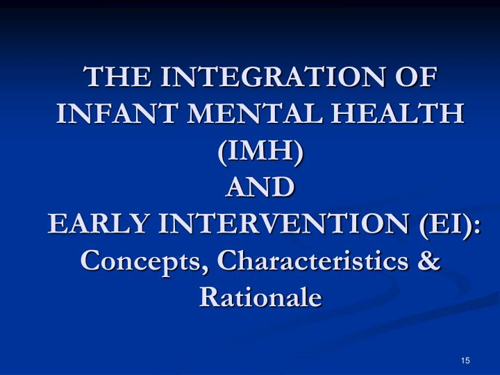 THE INTEGRATION OF INFANT MENTAL HEALTH (IMH)