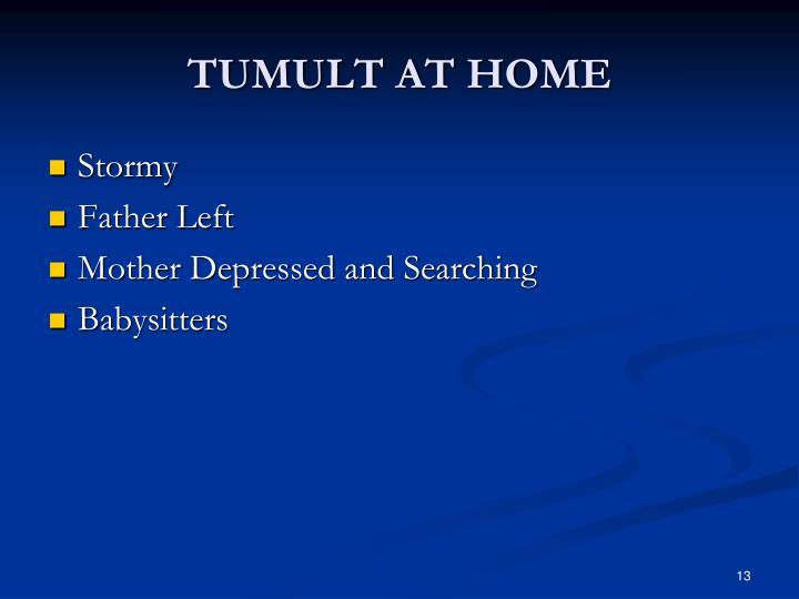 TUMULT AT HOME
