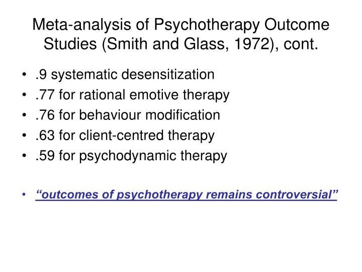 Meta-analysis of Psychotherapy Outcome Studies (Smith and Glass, 1972), cont.
