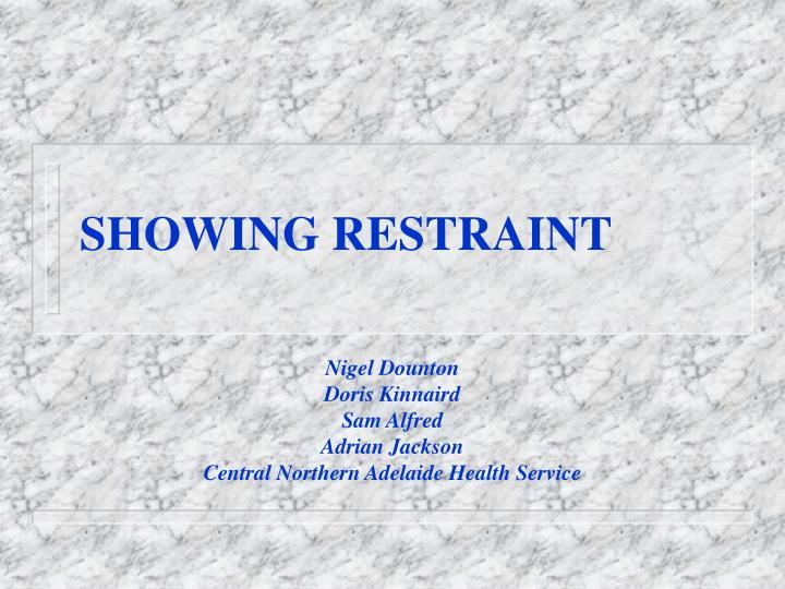 SHOWING RESTRAINT