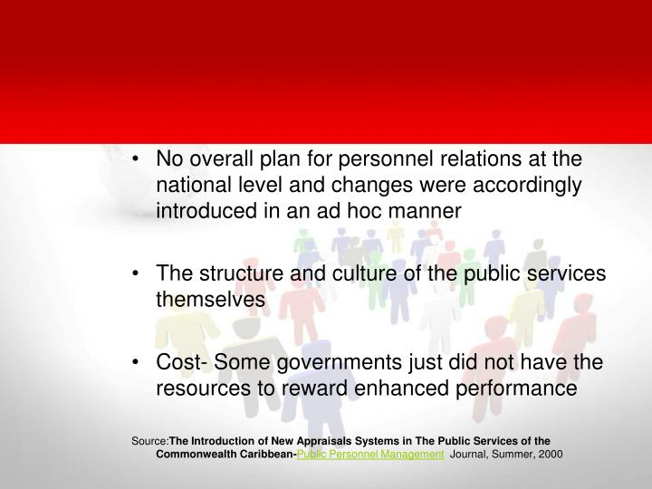 No overall plan for personnel relations at the national level and changes were accordingly introduced in an ad hoc manner