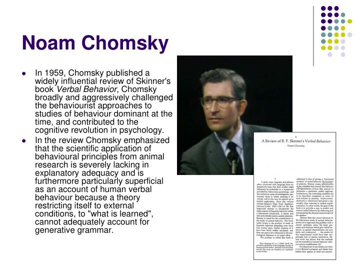 In 1959, Chomsky published a widely influential review of Skinner's book