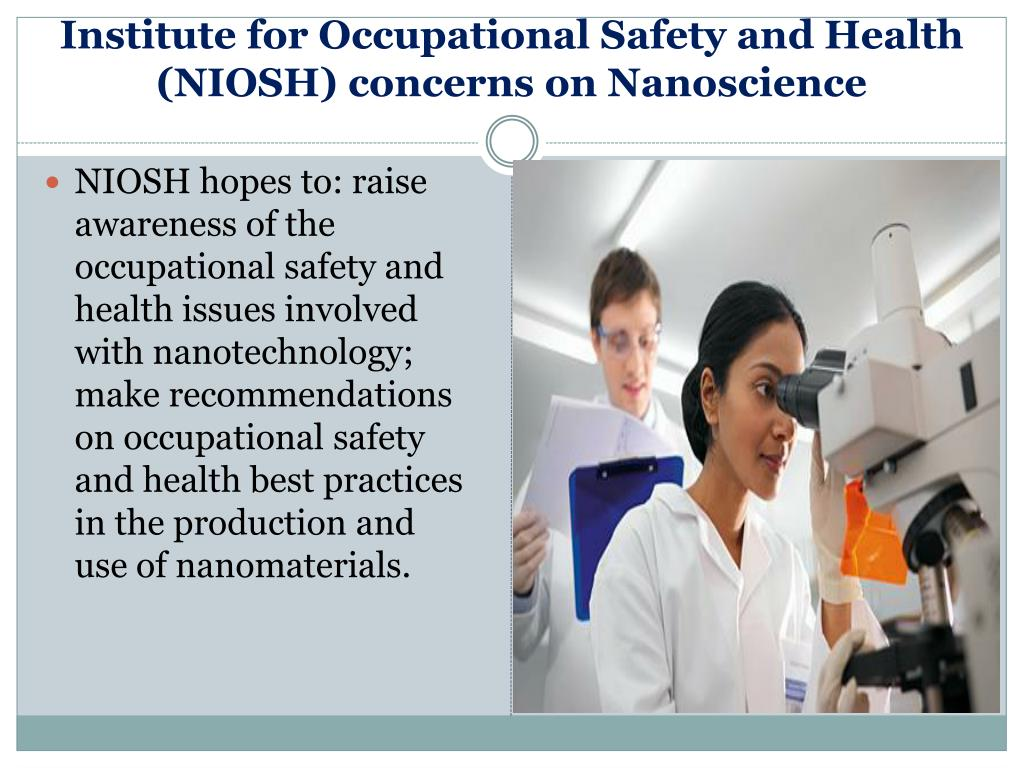 Institute for Occupational Safety and Health (NIOSH) concerns on Nanoscience