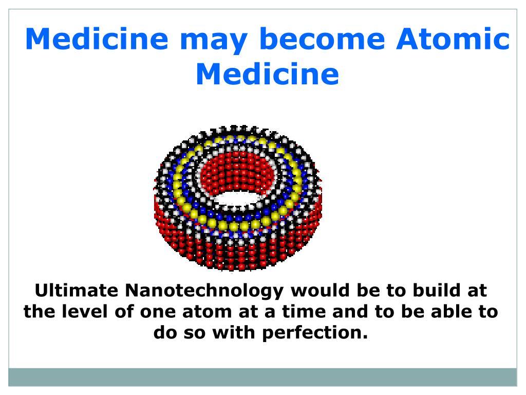 Medicine may become Atomic Medicine