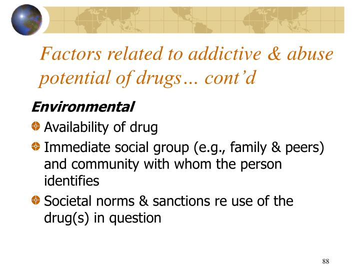 Factors related to addictive & abuse potential of drugs… cont'd