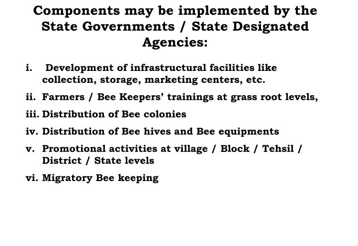 Components may be implemented by the State Governments / State Designated Agencies: