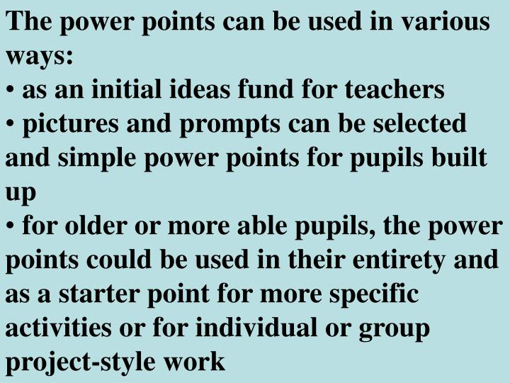 The power points can be used in various ways: