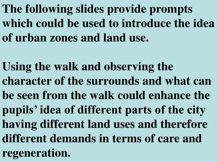 The following slides provide prompts which could be used to introduce the idea of urban zones and land use.