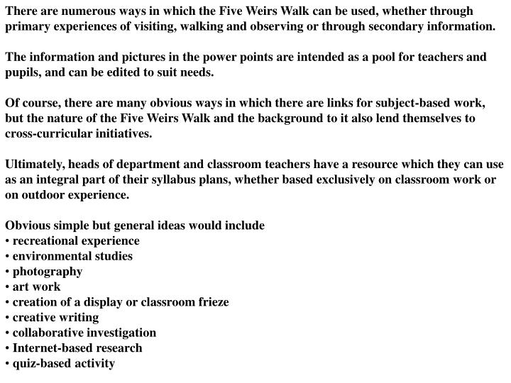 There are numerous ways in which the Five Weirs Walk can be used, whether through primary experiences of visiting, walking and observing or through secondary information.