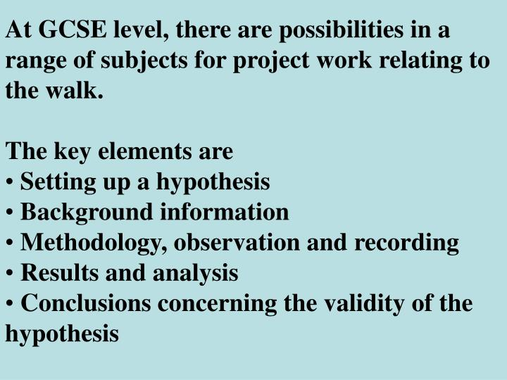 At GCSE level, there are possibilities in a range of subjects for project work relating to the walk.