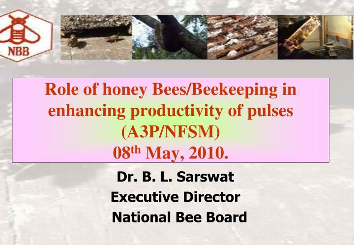 role of honey bees beekeeping in enhancing productivity of pulses a3p nfsm 08 th may 2010