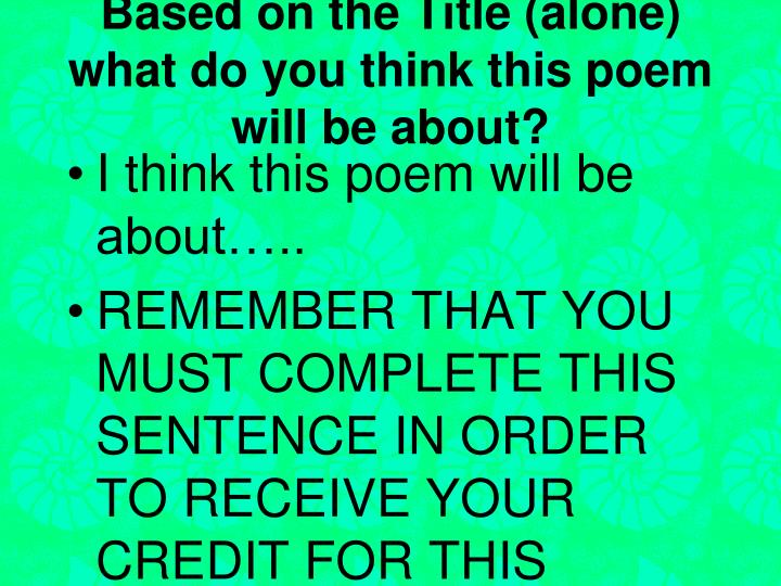 Based on the Title (alone) what do you think this poem will be about?