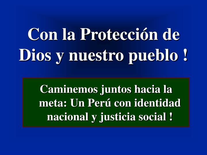 Con la Protección de Dios y nuestro pueblo !