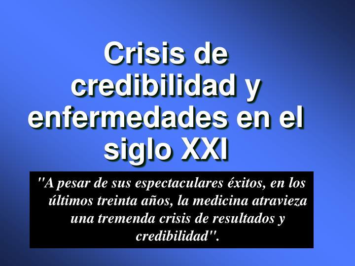 Crisis de credibilidad y enfermedades en el siglo XXI