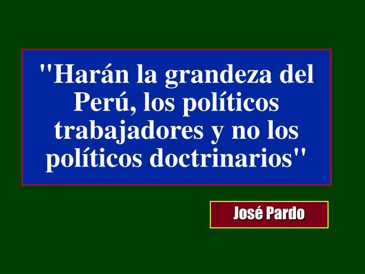 """""""Harán la grandeza del Perú, los políticos trabajadores y no los políticos doctrinarios"""""""