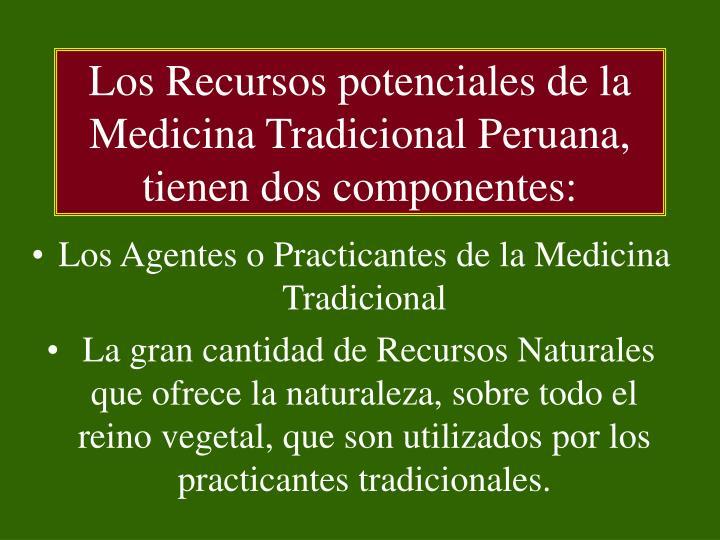 Los Recursos potenciales de la Medicina Tradicional Peruana, tienen dos componentes: