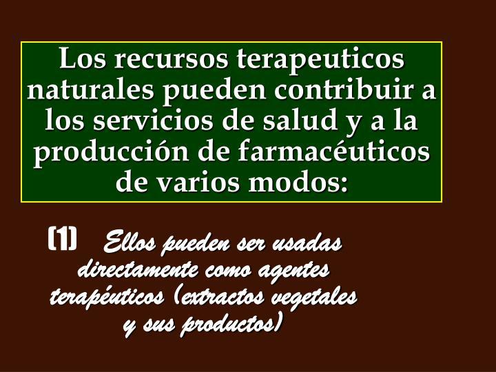 Los recursos terapeuticos naturales pueden contribuir a los servicios de salud y a la producción de farmacéuticos de varios modos: