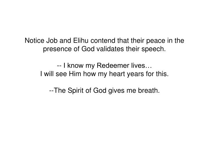 Notice Job and Elihu contend that their peace in the presence of God validates their speech.