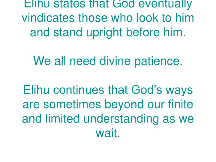 Elihu states that God eventually vindicates those who look to him and stand upright before him.