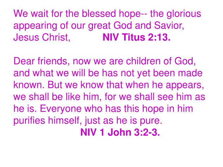 We wait for the blessed hope-- the glorious appearing of our great God and Savior, Jesus Christ,