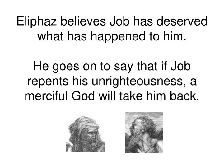 Eliphaz believes Job has deserved what has happened to him.
