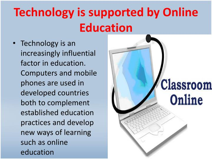 Technology is supported by Online Education