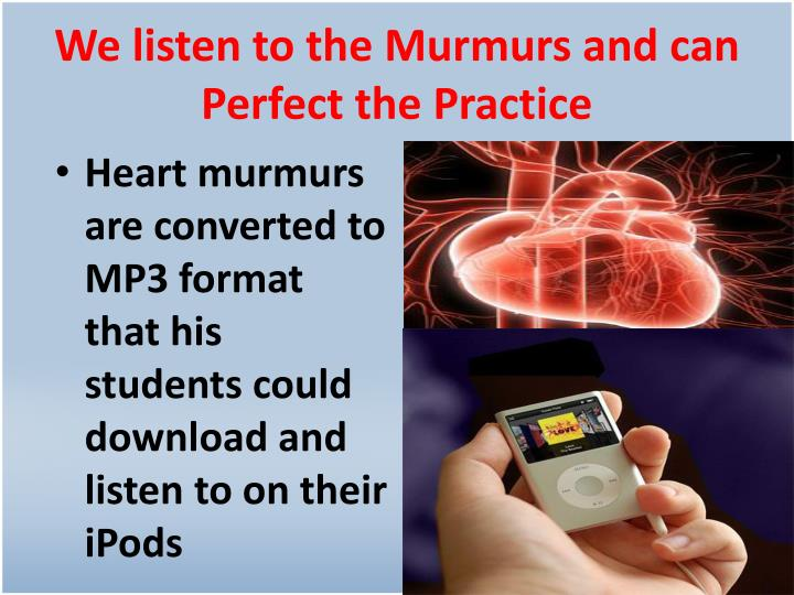 We listen to the Murmurs and can Perfect the Practice