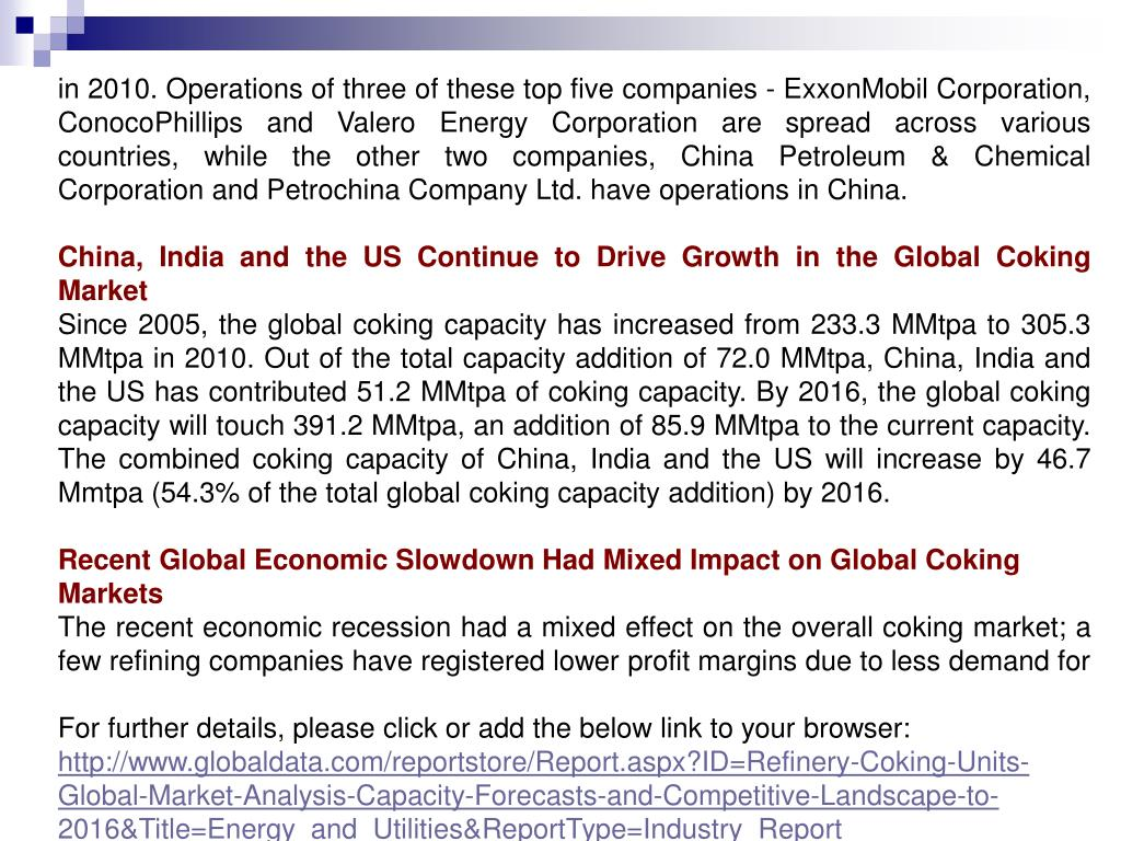 in 2010. Operations of three of these top five companies - ExxonMobil Corporation, ConocoPhillips and Valero Energy Corporation are spread across various countries, while the other two companies, China Petroleum & Chemical Corporation and Petrochina Company Ltd. have operations in China.