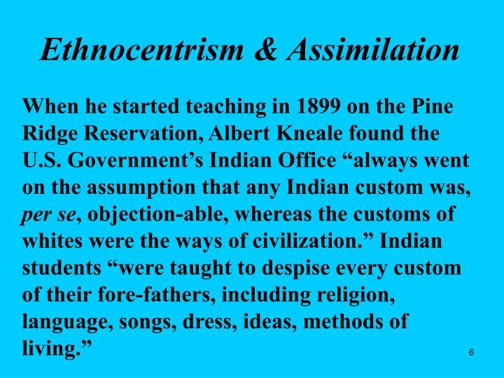 Ethnocentrism & Assimilation