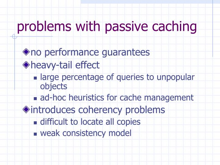 problems with passive caching