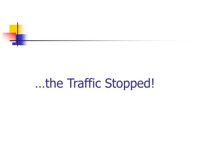…the Traffic Stopped!