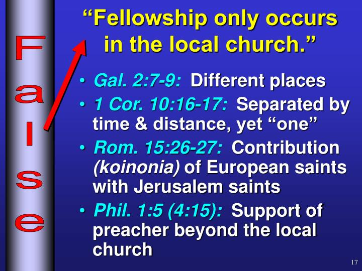 """Fellowship only occurs    in the local church."""