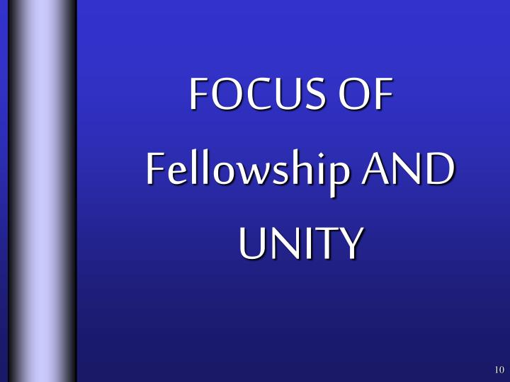 FOCUS OF Fellowship AND UNITY