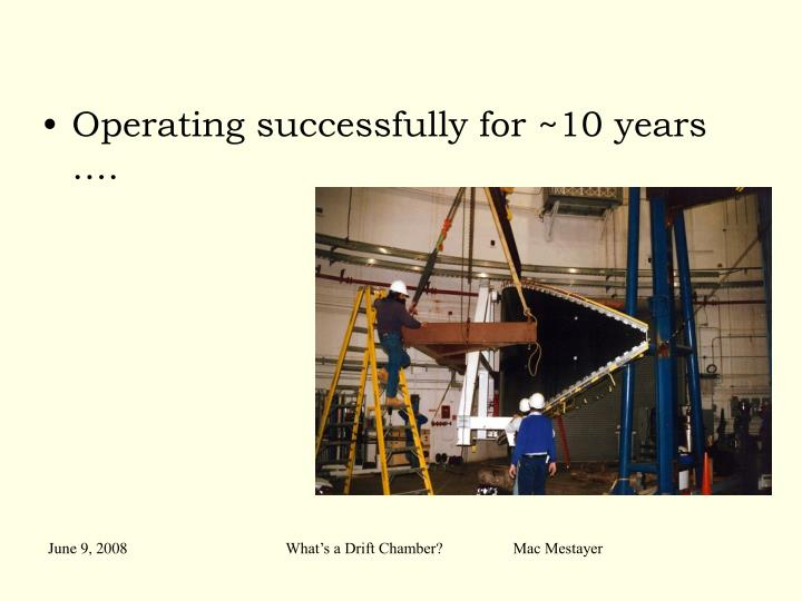 Operating successfully for ~10 years ….