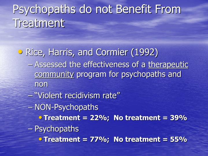 Psychopaths do not Benefit From Treatment