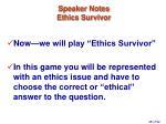 speaker notes ethics survivor