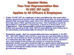 speaker notes two year representation ban 18 usc 207 a 2 applies to all officers employees