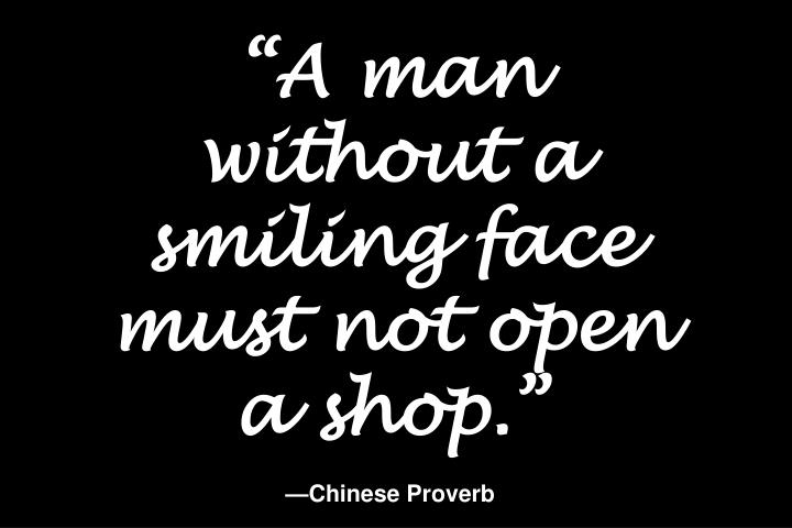 """A man without a smiling face must not open a shop."""