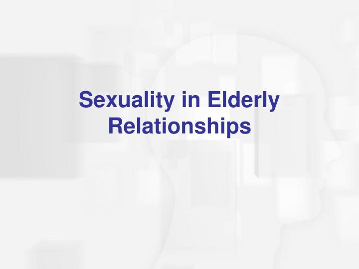 Sexuality in Elderly Relationships