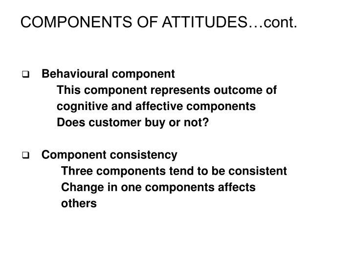 COMPONENTS OF ATTITUDES…cont.