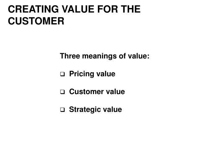 CREATING VALUE FOR THE CUSTOMER