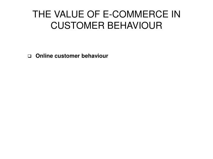 THE VALUE OF E-COMMERCE IN CUSTOMER BEHAVIOUR