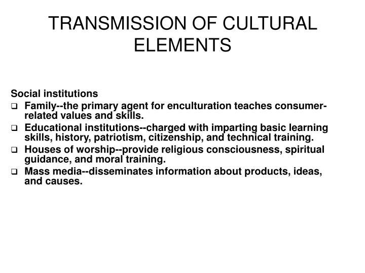 TRANSMISSION OF CULTURAL ELEMENTS