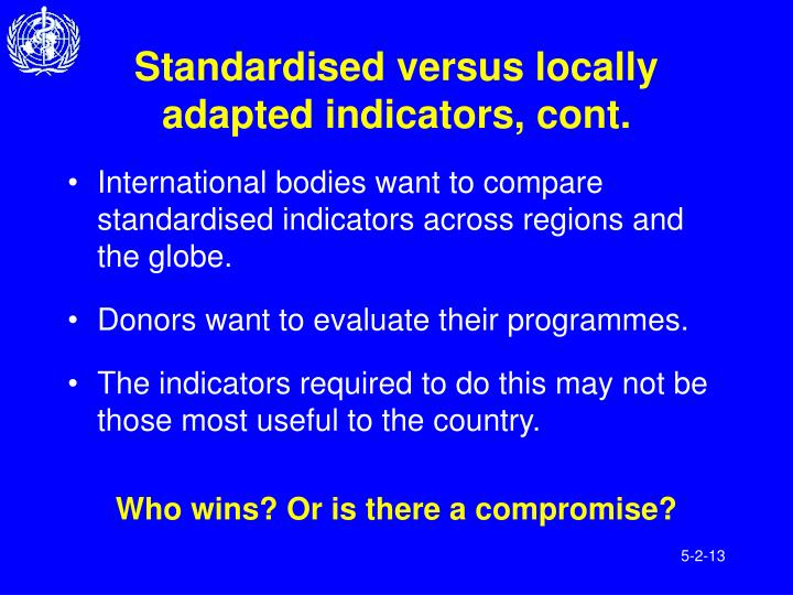 Standardised versus locally adapted indicators, cont.