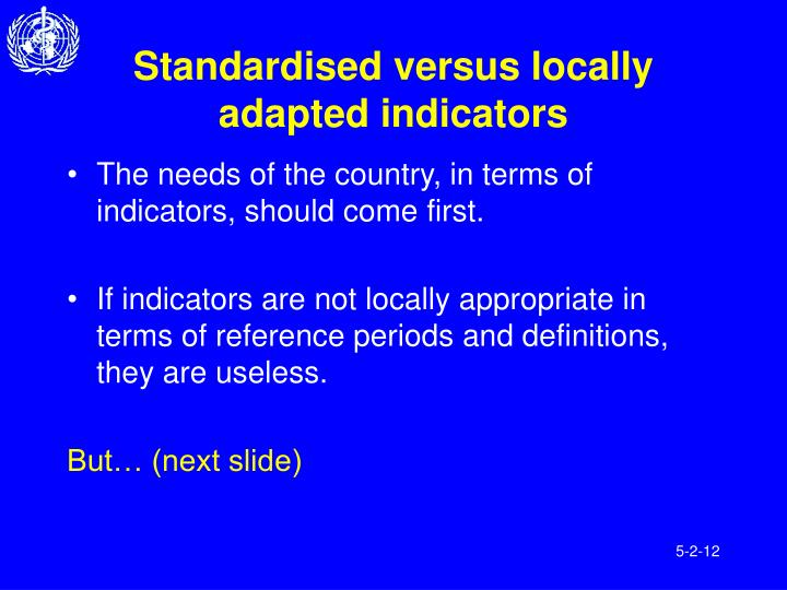 Standardised versus locally adapted indicators