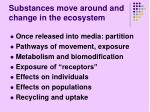 substances move around and change in the ecosystem