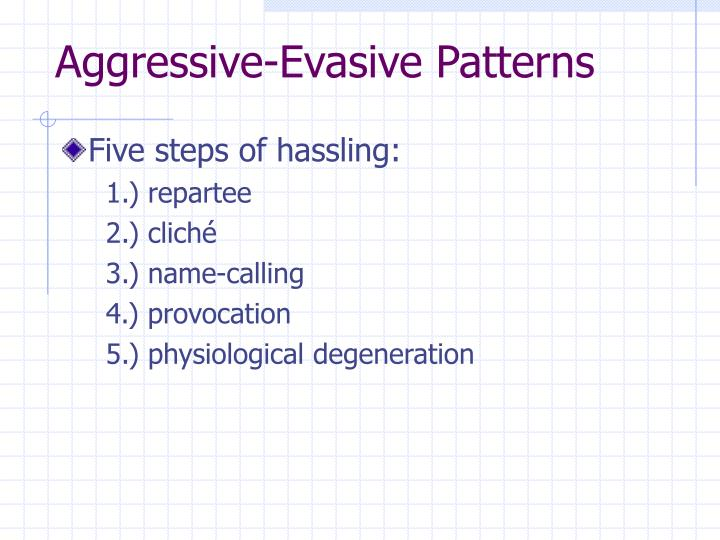 Aggressive-Evasive Patterns